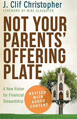 Not Your Parents' Offering Plate: A New Vision for Financial Stewardship by J. Clif Christopher (2015-05-01) ()