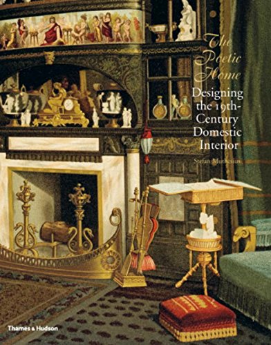 The Poetic Home: Designing the Nineteenth-Century Domestic Interior