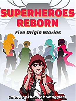 Superheroes Reborn: Five Origin Stories by [The Book Smugglers, Tobler, E. Catherine, Roberts, Tansy Rayner, Chu, John, Lack, Jessica, Debonnaire, Meredith]
