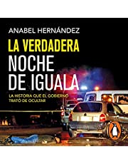 La verdadera noche de Iguala [The Real Night of Iguala]: La historia que el gobierno trató de ocultar [The Story That the Government Tried to Hide]