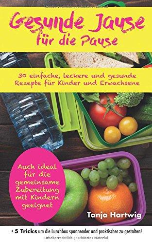 gesunde-jause-fr-die-pause-30-einfache-leckere-und-gesunde-rezepte-fr-kinder-und-erwachsene-auch-ideal-fr-die-gemeinsame-zubereitung-mit-kindern-geeignet