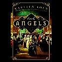 Dark Angels Audiobook by Karleen Koen Narrated by Donada Peters