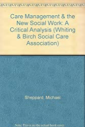 Care Management & the New Social Work: A Critical Analysis (Whiting & Birch Social Care Association)