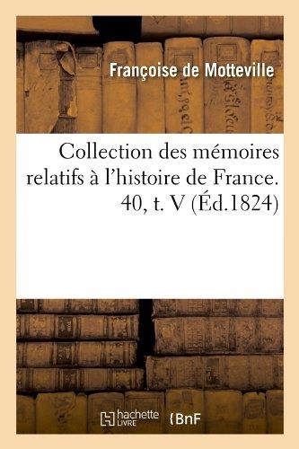 Read Online Collection Des Memoires Relatifs A L'Histoire de France. 40, T. V (Ed.1824) (French Edition) PDF