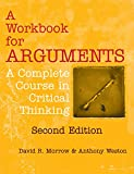 img - for A Workbook for Arguments, Second Edition: A Complete Course in Critical Thinking book / textbook / text book