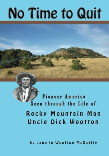 No Time To Quit  Pioneer America Seen Through The Life Of Rocky Mountain Man Uncle Dick Wootton