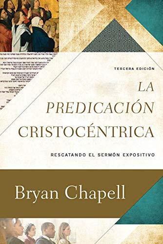 La Predicación Cristocéntrica  [Bryan Chapell] (Tapa Blanda)