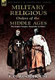 The Military Religious Orders of the Middle Ages, F. C. Woodhouse, 0857062786