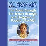 I'm Good Enough, I'm Smart Enough, and Doggone It, People Like Me! | Al Franken