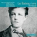 Le bateau ivre Audiobook by Arthur Rimbaud Narrated by Denis Podalydès, Xavier Gallais, Lorànt Deutsch, Cédric Zimmerlin
