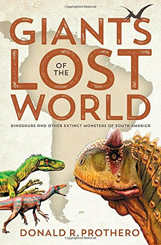 Giants of the Lost World: Dinosaurs and Other Extinct Monsters of South America [Donald R. Prothero] (Tapa Dura)
