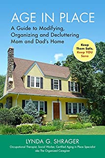 Book Cover: Age in Place: A Guide to Modifying, Organizing and Decluttering Mom and Dad's Home