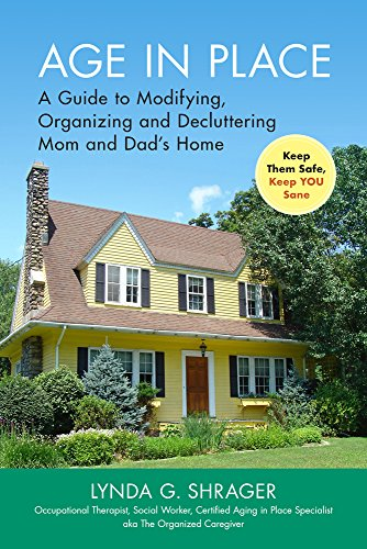 Age in Place: A Guide to Modifying, Organizing and Decluttering Mom and Dad's Home cover