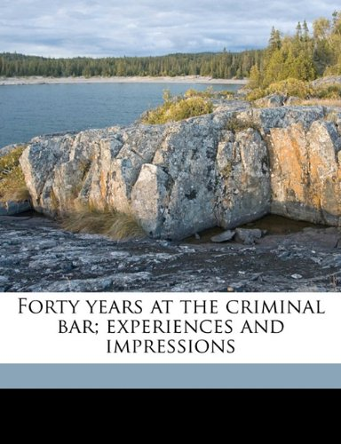Read Online Forty years at the criminal bar; experiences and impressions ebook