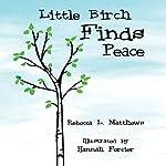 Little Birch Finds Peace   Rebecca L. Matthews