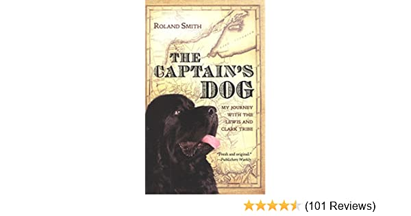 The Captain S Dog My Journey With The Lewis And Clark Tribe Great Episodes