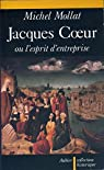 Jacques Coeur ou l'Esprit d'entreprise au XVe siècle par Mollat du Jourdin