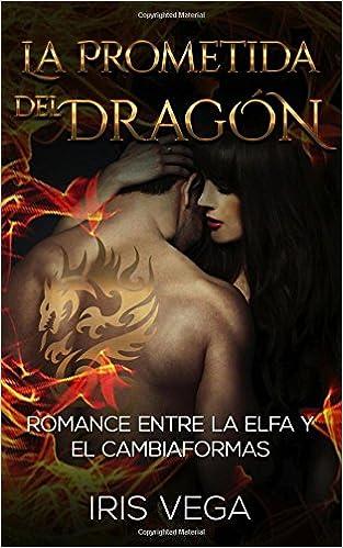 La Prometida del Dragón: Romance entre la Elfa y el Cambiaformas: Volume 2 Novela Romántica y Erótica en Español: Paranormal o Sobrenatural: Amazon.es: Iris ...