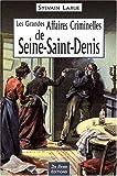 Les Grandes Affaires Criminelles de Seine-Saint-Denis