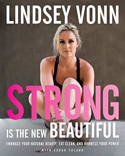 Download PDF Strong Is the New Beautiful - Embrace Your Natural Beauty, Eat Clean, and Harness Your Power