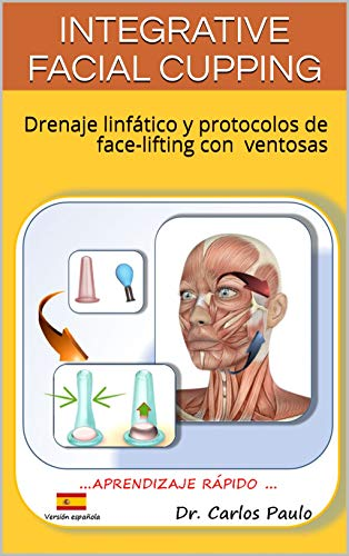 INTEGRATIVE FACIAL CUPPING: Drenaje linfático y protocolos de face-lifting con ventosas por Carlos Paulo
