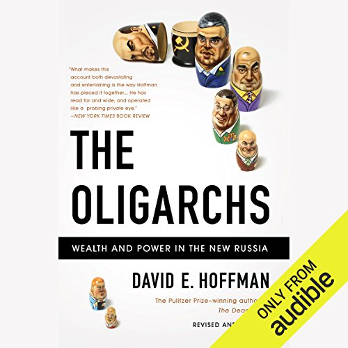 The Oligarchs: Wealth and Power in the New Russia by Audible Studios