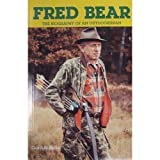 Fred Bear a Biography, Charles Kroll, 0961948019