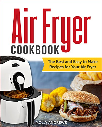 Air Fryer Cookbook: The Best and Easy to Make Recipes for Your Air Fryer (Best Tasting Frozen Vegetables)