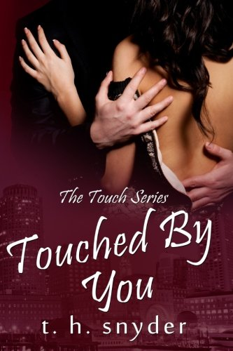 Touched By You: The Touch Series PDF