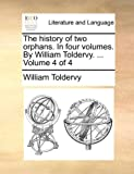 The History of Two Orphans in Four Volumes by William Toldervy Volume 4, William Toldervy, 1170093299