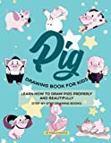 Pig Drawing Book for Kids: Learn How to Draw Pigs Properly and Beautifully (Step-by-Step Drawing Books)
