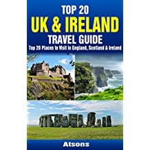 Top 20 Box Set: UK & Ireland Travel Guide - Top 20 Places to Visit in England, Scotland & Ireland (Travel Box Set Book 1)