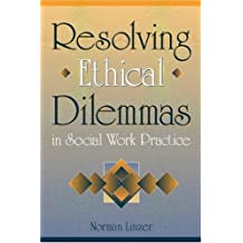 Resolving Ethical Dilemmas in Social Work Practice