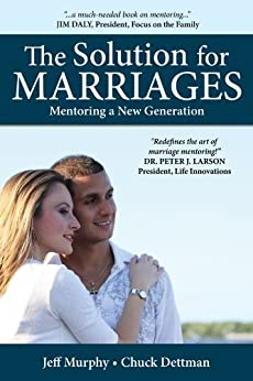 The Solution for Marriages: Mentoring a New Generation by [Murphy, Jeff, Dettman, Chuck]