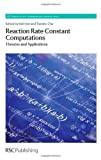 Reaction Rate Constant Computations : Theories and Applications, , 1849736502