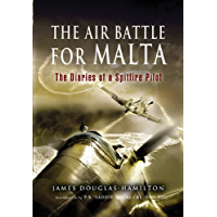 The Air Battle for Malta: The Diaries of a Spitfire Pilot