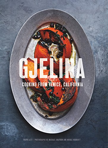 - Gjelina: Cooking from Venice, California