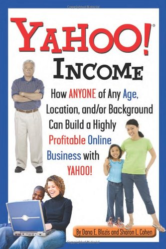 Yahoo Income: How Anyone of Any Age, Location, and/or Background Can Build a Highly Profitable Online Business With Yahoo pdf epub