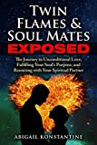 Twin Flames and Soulmates Exposed: The Journey to Unconditional Love, Fulfilling Your Soul's Purpose, and Reuniting with Your Spiritual Partner