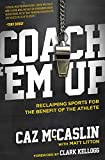 img - for Coach 'Em Up: Reclaiming Sports for the Benefit of the Athlete book / textbook / text book