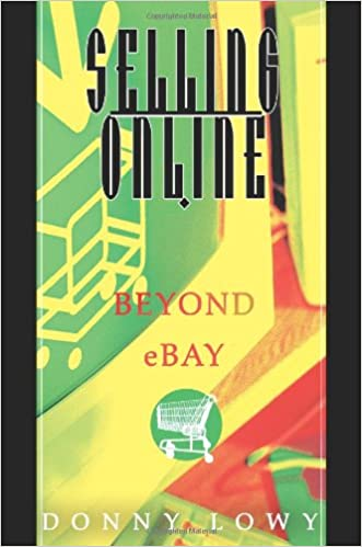 Selling Online Beyond Ebay Lowy Donny 9780595309580 Amazon Com Books