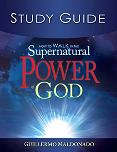 how to walk in the supernatural power of god study guide guillermo rh amazon com Guillermo Maldonado Falso Profeta manuel guillermo maldonado