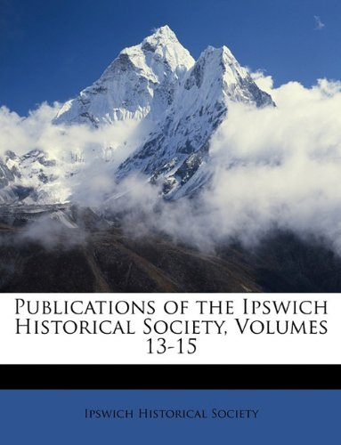 Download Publications of the Ipswich Historical Society, Volumes 13-15 ebook