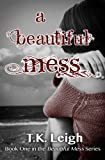 A Beautiful Mess, T. K. Leigh, 0989740617