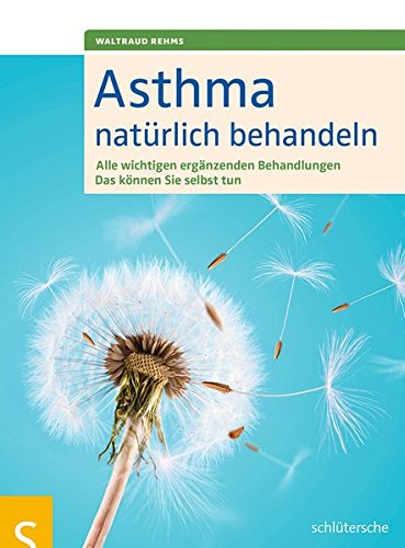 Asthma Natürlich Behandeln  Alle Wichtigen Ergänzenden Behandlungen. Das Können Sie Selbst Tun