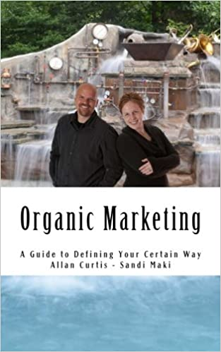 Organic Marketing: A Guide to Defining Your Certain Way: Allan