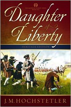 Daughter of Liberty (The American Patriot Series, Book 1): J. M. ...