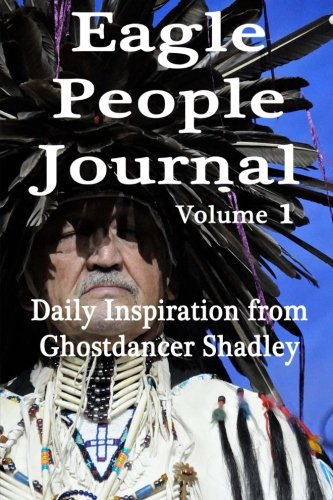 Eagle People Journal: Daily Inspiration from Ghostdancer Shadley (Volume 1)