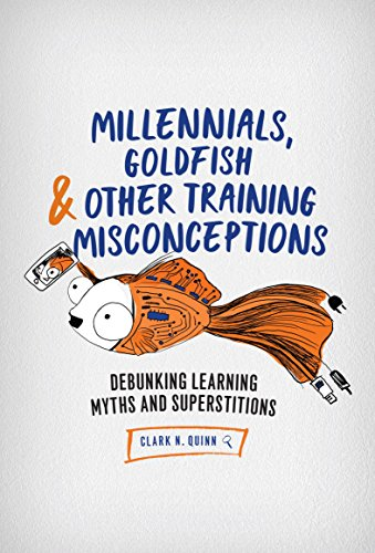 - Millennials, Goldfish & Other Training Misconceptions: Debunking Learning Myths and Superstitions