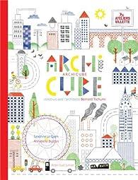 Archicube : Construis avec l'architecte Bernard Tschumi par Sandrine Le Guen